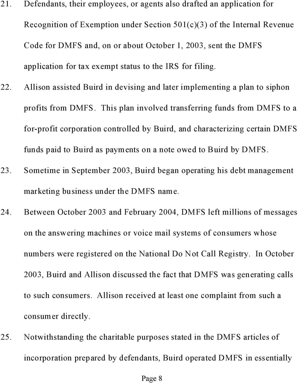 This plan involved transferring funds from DMFS to a for-profit corporation controlled by Buird, and characterizing certain DMFS funds paid to Buird as payments on a note owed to Buird by DMFS. 23.