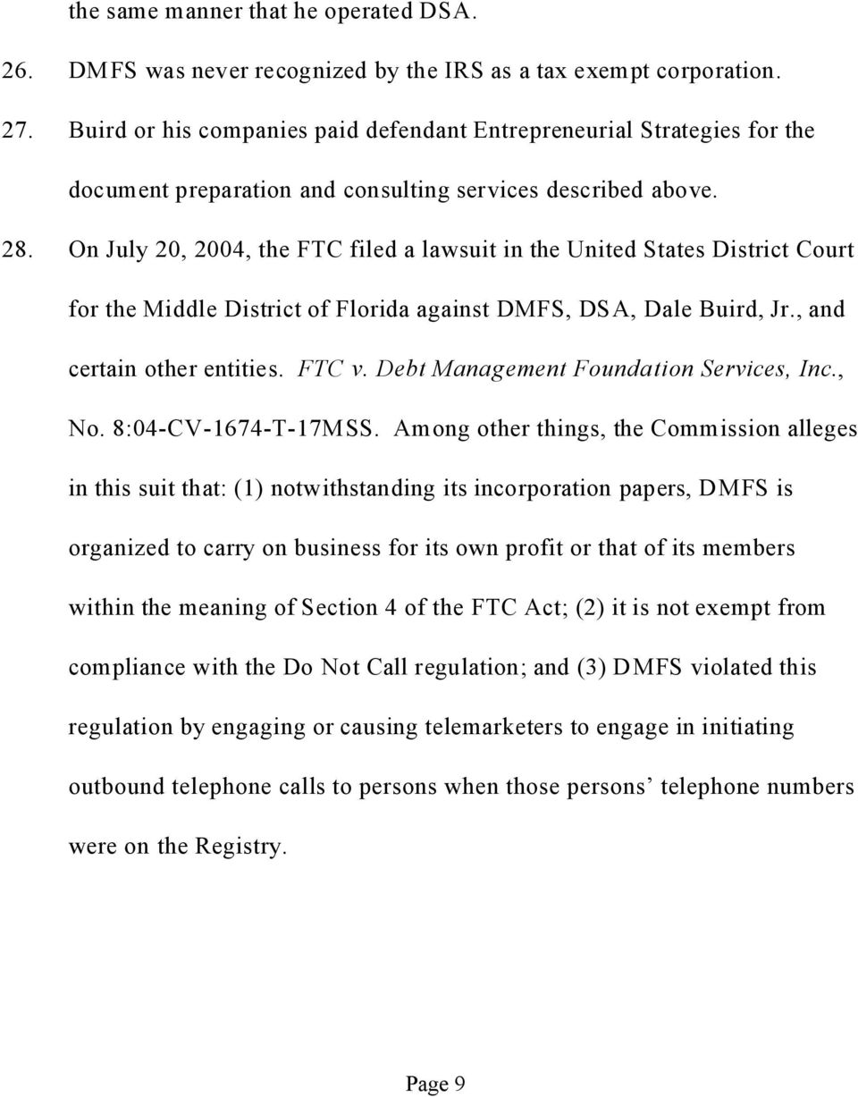 On July 20, 2004, the FTC filed a lawsuit in the United States District Court for the Middle District of Florida against DMFS, DSA, Dale Buird, Jr., and certain other entities. FTC v.