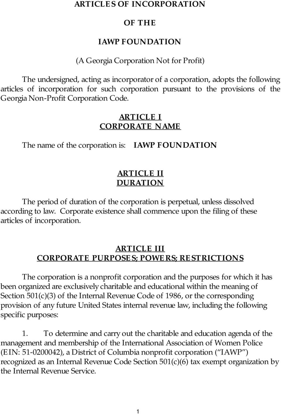 ARTICLE I CORPORATE NAME The name of the corporation is: IAWP FOUNDATION ARTICLE II DURATION The period of duration of the corporation is perpetual, unless dissolved according to law.