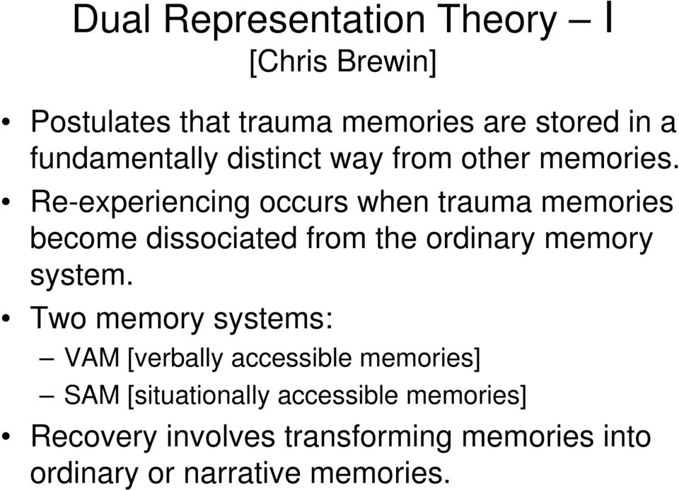 Re-experiencing occurs when trauma memories become dissociated from the ordinary memory system.