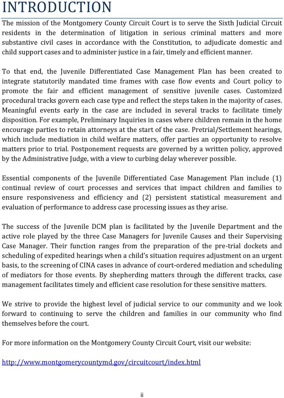 To that end, the Juvenile Differentiated Case Management Plan has been created to integrate statutorily mandated time frames with case flow events and Court policy to promote the fair and efficient