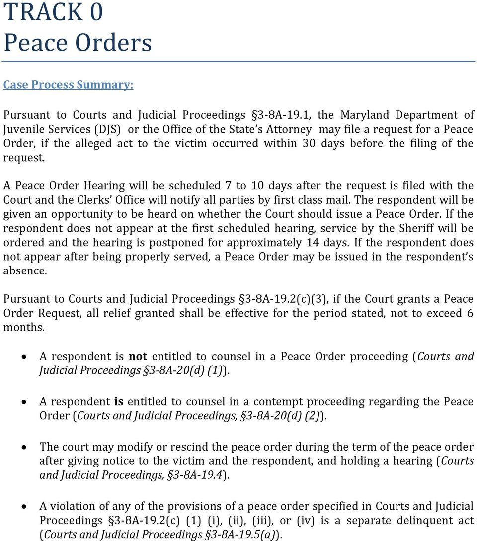 filing of the request. A Peace Order Hearing will be scheduled 7 to 10 days after the request is filed with the Court and the Clerks Office will notify all parties by first class mail.