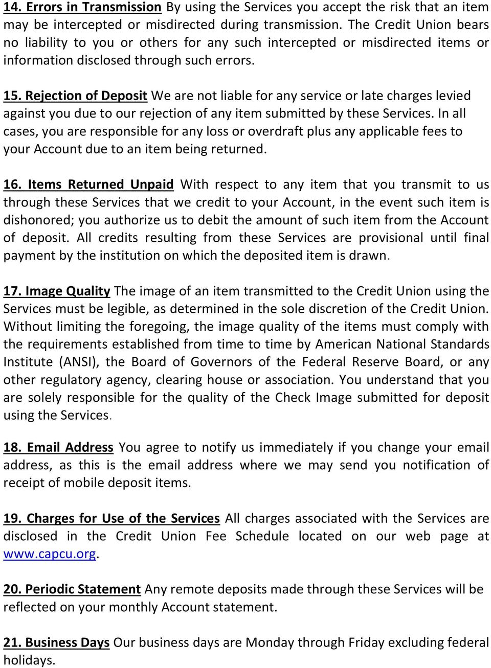 Rejection of Deposit We are not liable for any service or late charges levied against you due to our rejection of any item submitted by these Services.