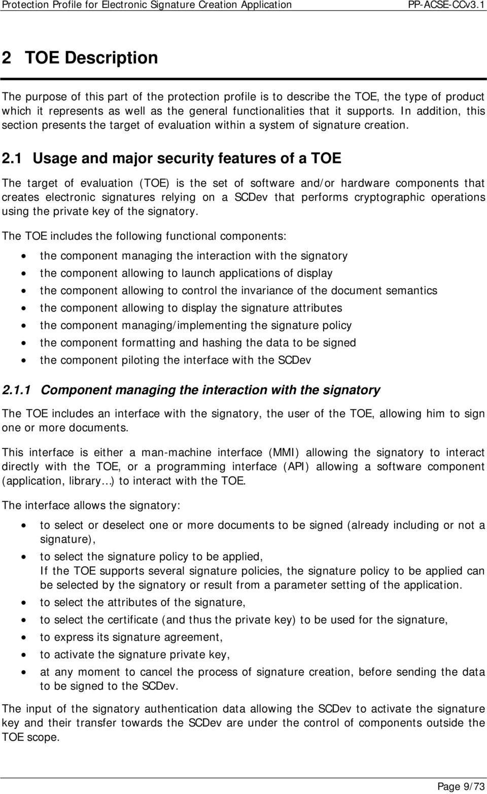 1 Usage and major security features of a TOE The target of evaluation (TOE) is the set of software and/or hardware components that creates electronic signatures relying on a SCDev that performs