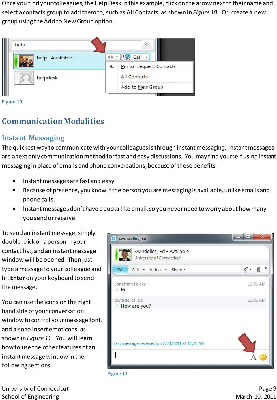 Instant messages are a text only communication method for fast and easy discussions.