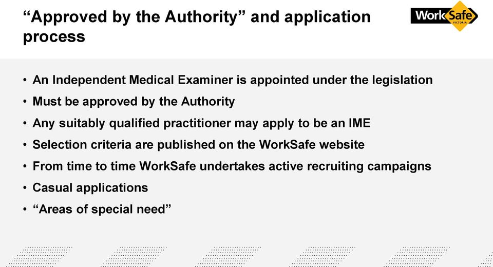 practitioner may apply to be an IME Selection criteria are published on the WorkSafe website