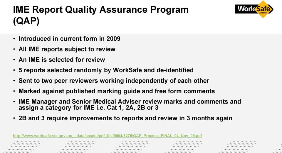 and free form comments IME Manager and Senior Medical Adviser review marks and comments and assign a category for IME i.e. Cat 1, 2A, 2B or 3 2B and 3 require improvements to reports and review in 3 months again http://www.