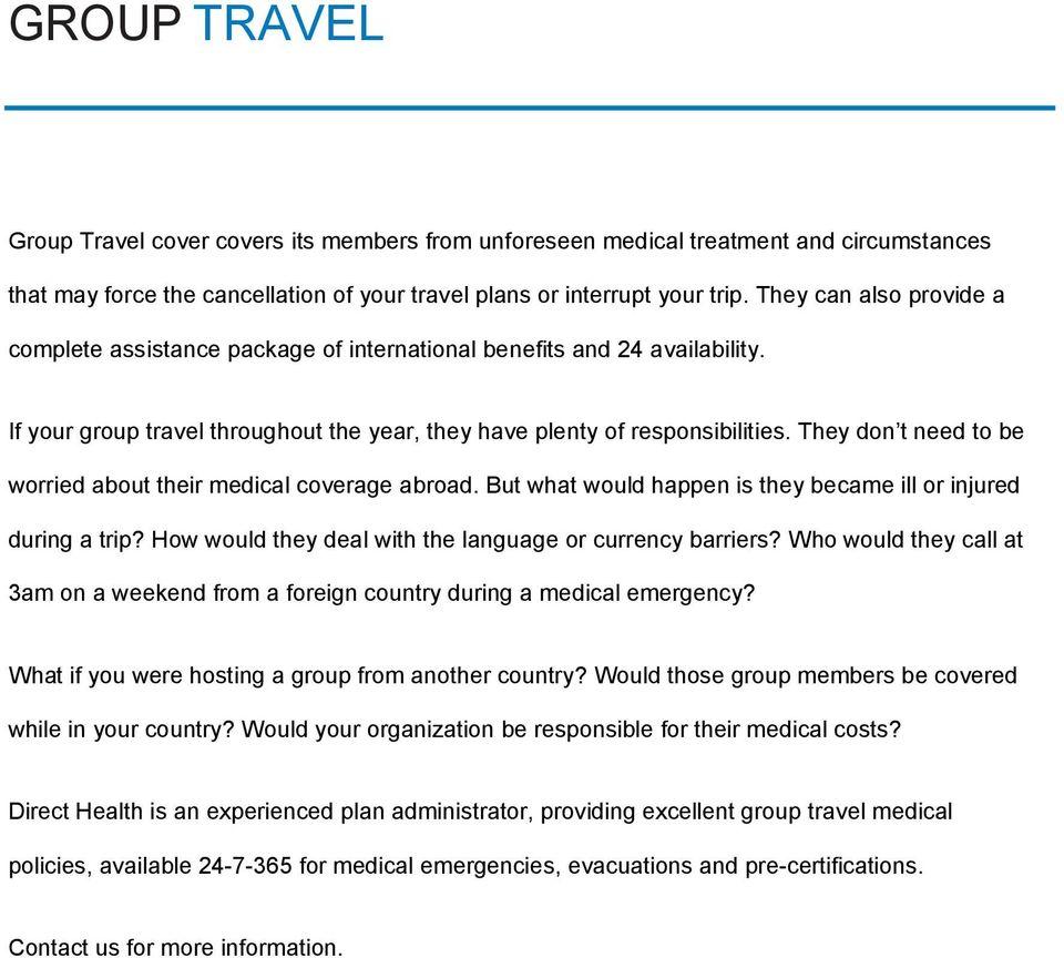 They don t need to be worried about their medical coverage abroad. But what would happen is they became ill or injured during a trip? How would they deal with the language or currency barriers?