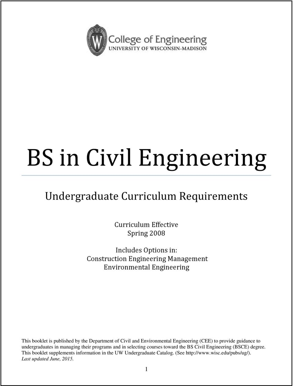(CEE) to provide guidance to undergraduates in managing their programs and in selecting courses toward the BS Civil Engineering