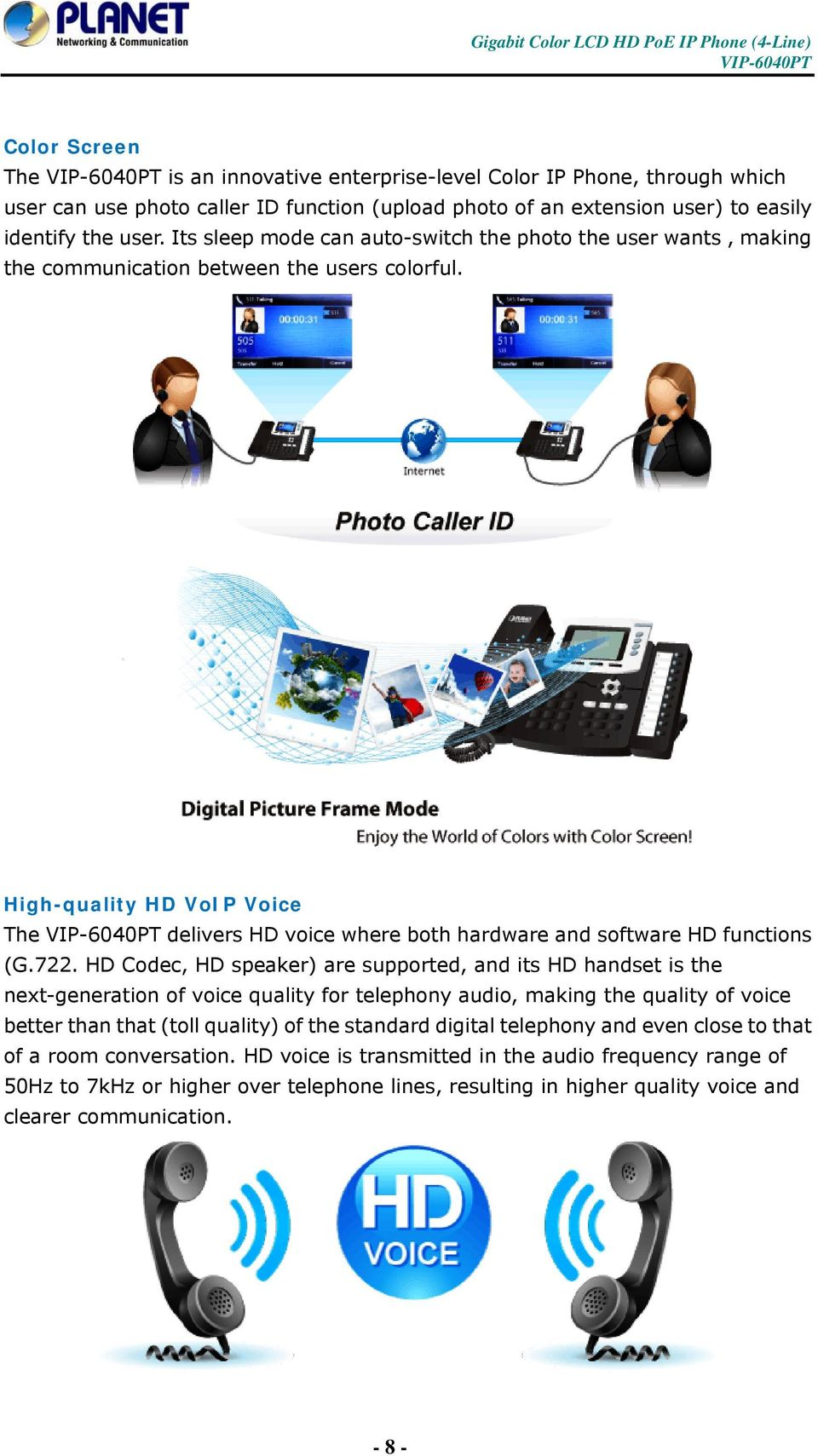 High-quality HD VoIP Voice The delivers HD voice where both hardware and software HD functions (G.722.
