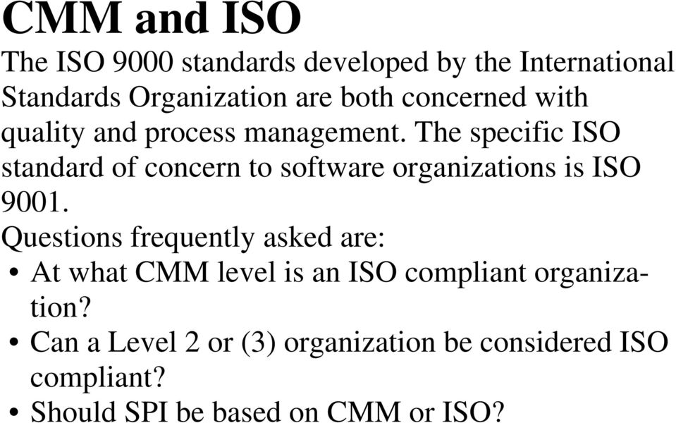 The specific ISO standard of concern to software organizations is ISO 9001.