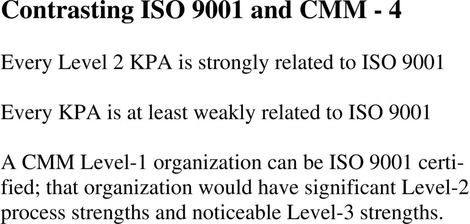 Level-1 organization can be ISO 9001 certified; that organization would