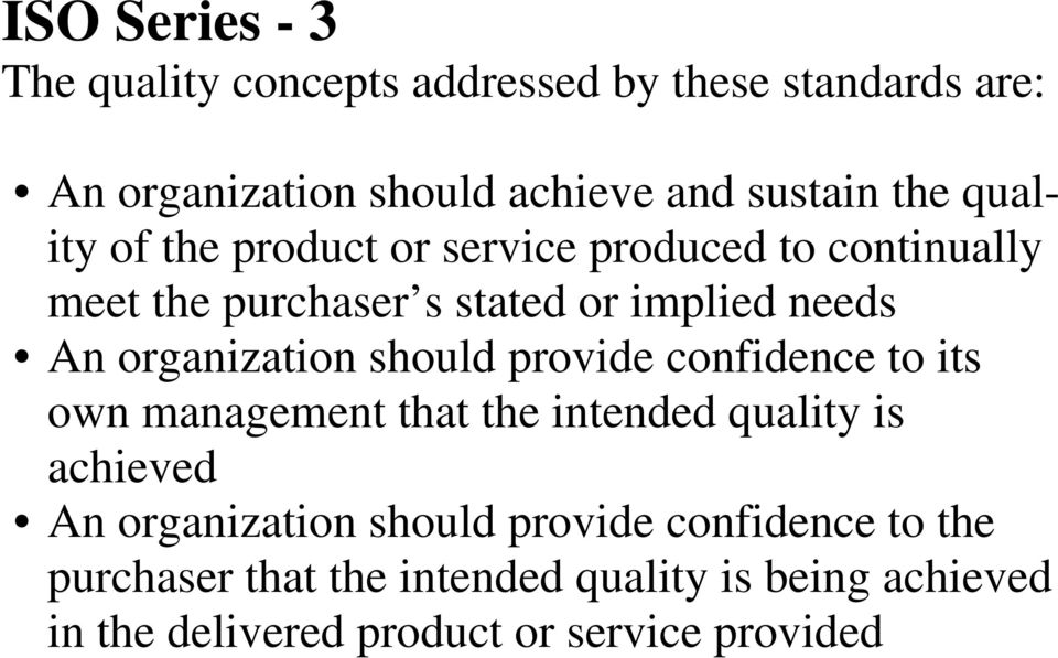 organization should provide confidence to its own management that the intended quality is achieved An organization
