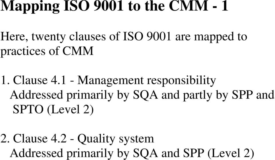 1 - Management responsibility Addressed primarily by SQA and partly