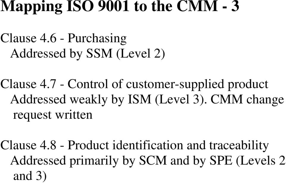 7 - Control of customer-supplied product Addressed weakly by ISM (Level 3).