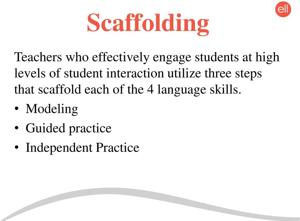 utilize three steps that scaffold each of the 4