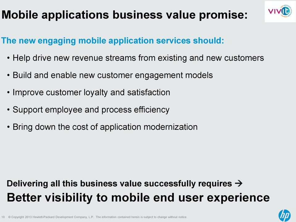 customer loyalty and satisfaction Support employee and process efficiency Bring down the cost of application