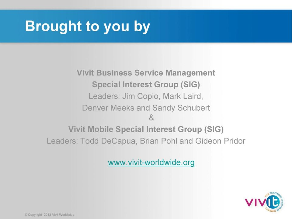 Schubert & Vivit Mobile Special Interest Group (SIG) Leaders: Todd
