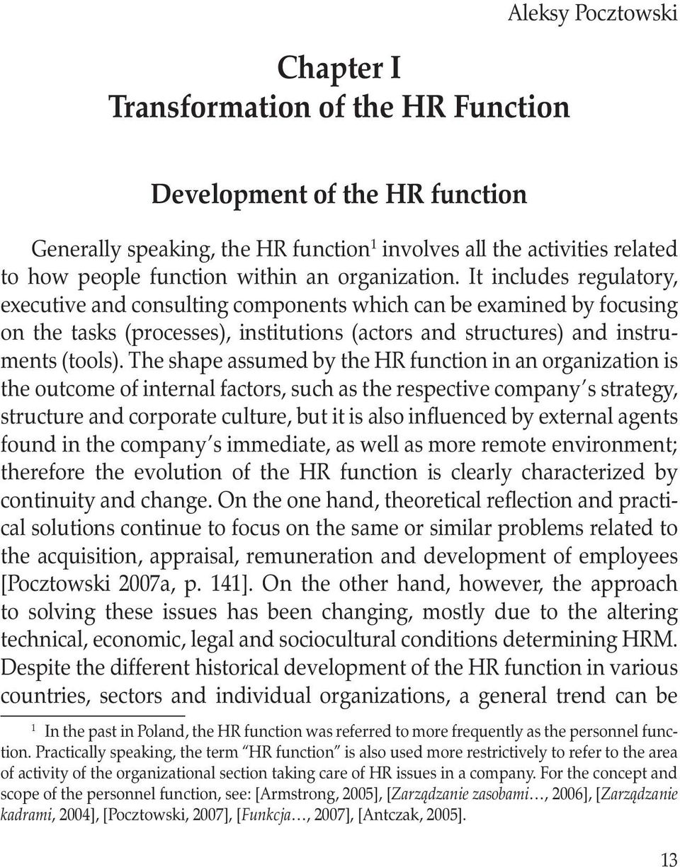 The shape assumed by the HR function in an organization is the outcome of internal factors, such as the respective company s strategy, structure and corporate culture, but it is also influenced by