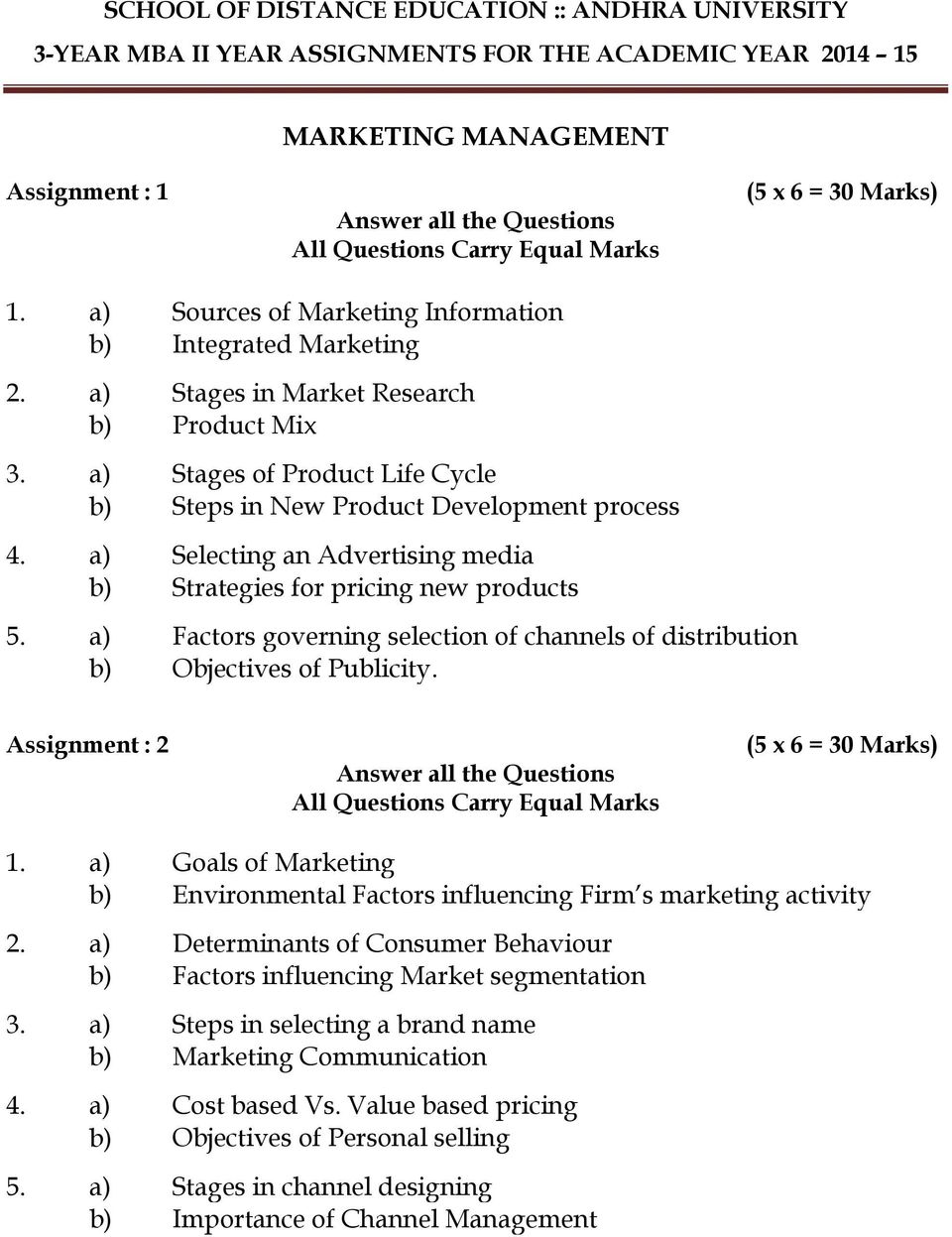 a) Factors governing selection of channels of distribution b) Objectives of Publicity. 1. a) Goals of Marketing b) Environmental Factors influencing Firm s marketing activity 2.