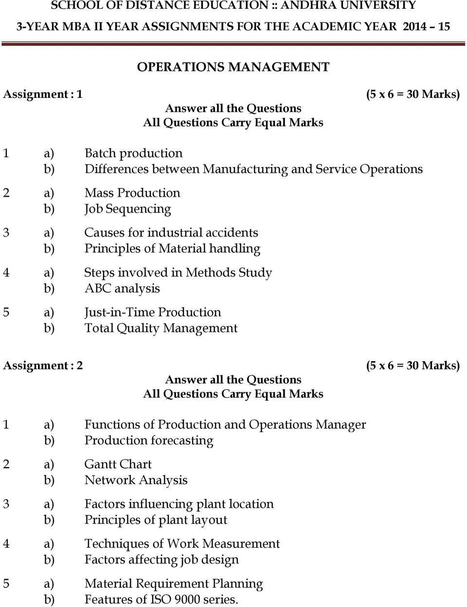 Management 1 a) Functions of Production and Operations Manager b) Production forecasting 2 a) Gantt Chart b) Network Analysis 3 a) Factors influencing plant