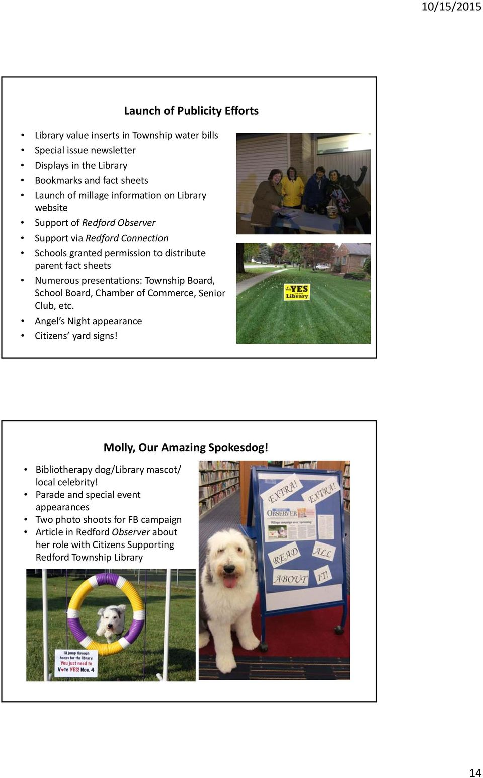 Township Board, School Board, Chamber of Commerce, Senior Club, etc. Angel s Night appearance Citizens yard signs! Bibliotherapy dog/library mascot/ local celebrity!
