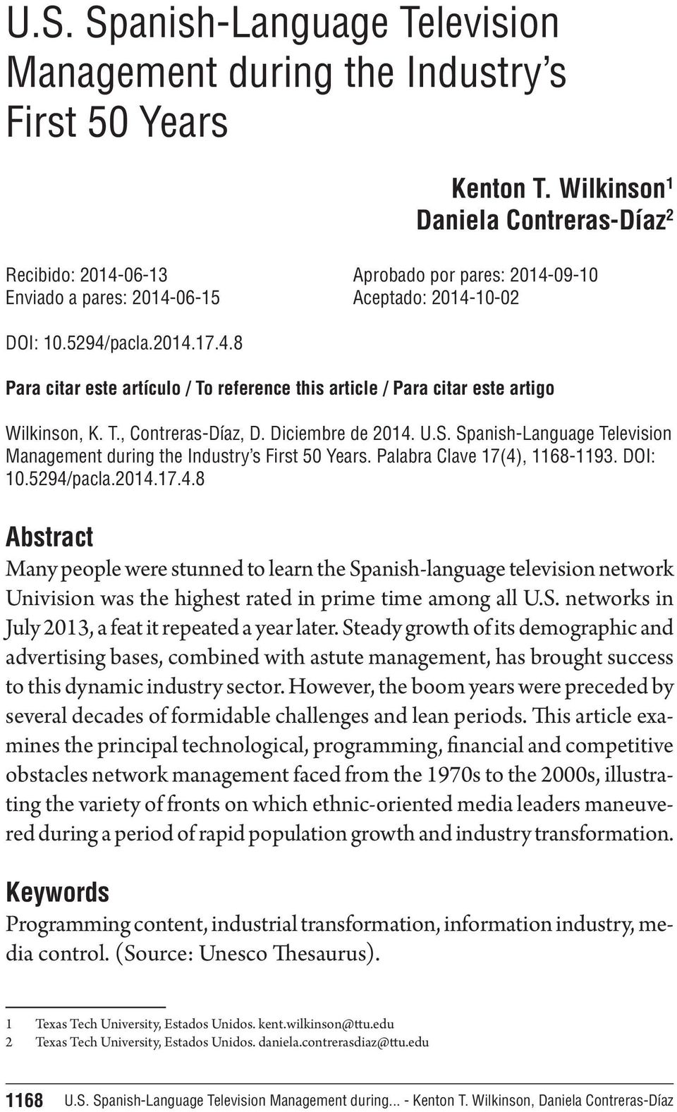T., Contreras-Díaz, D. Diciembre de 2014. U.S. Spanish-Language Television Management during the Industry s First 50 Years. Palabra Clave 17(4), 1168-1193. DOI: 10.5294/pacla.2014.17.4.8 Abstract Many people were stunned to learn the Spanish-language television network Univision was the highest rated in prime time among all U.