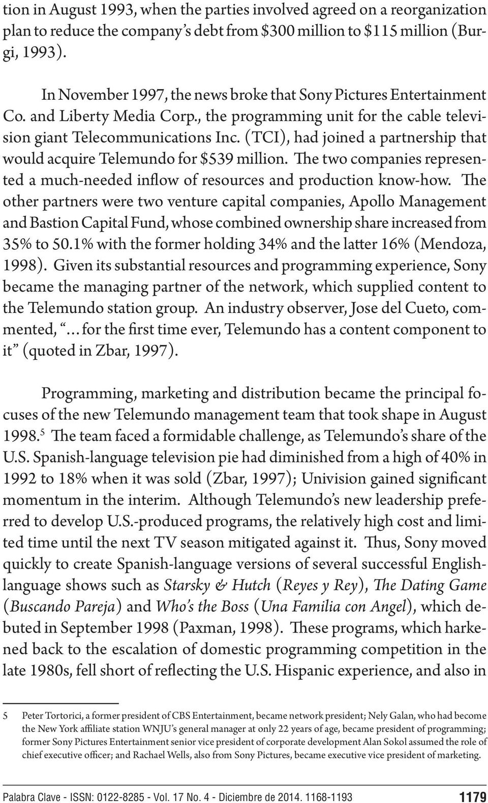 (TCI), had joined a partnership that would acquire Telemundo for $539 million. The two companies represented a much-needed inflow of resources and production know-how.