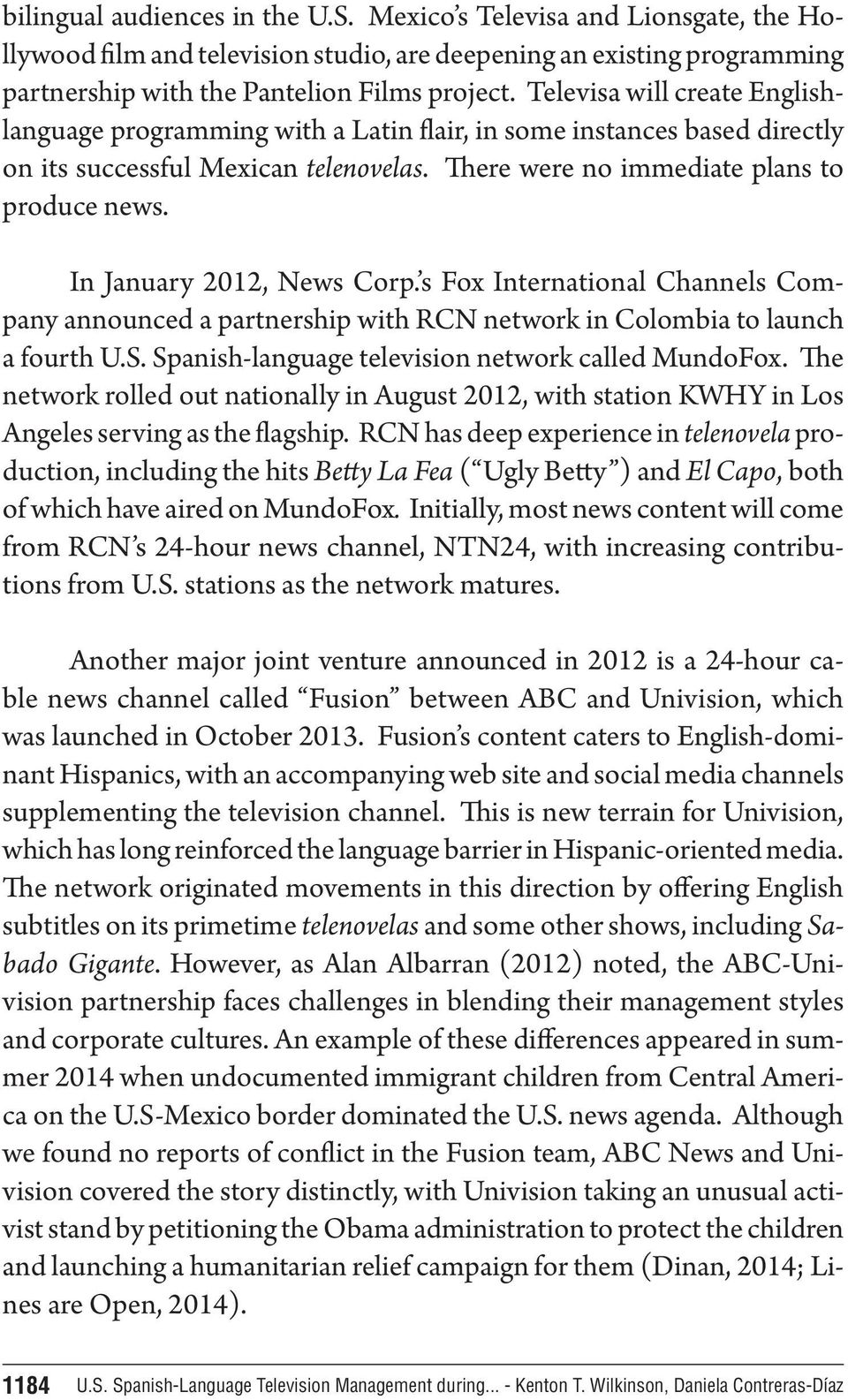 In January 2012, News Corp. s Fox International Channels Company announced a partnership with RCN network in Colombia to launch a fourth U.S. Spanish-language television network called MundoFox.