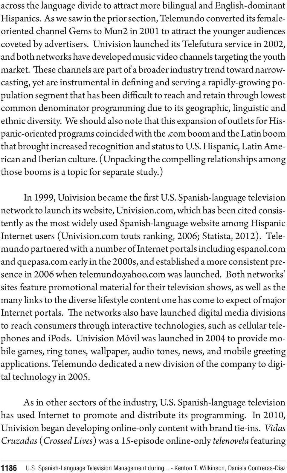 Univision launched its Telefutura service in 2002, and both networks have developed music video channels targeting the youth market.
