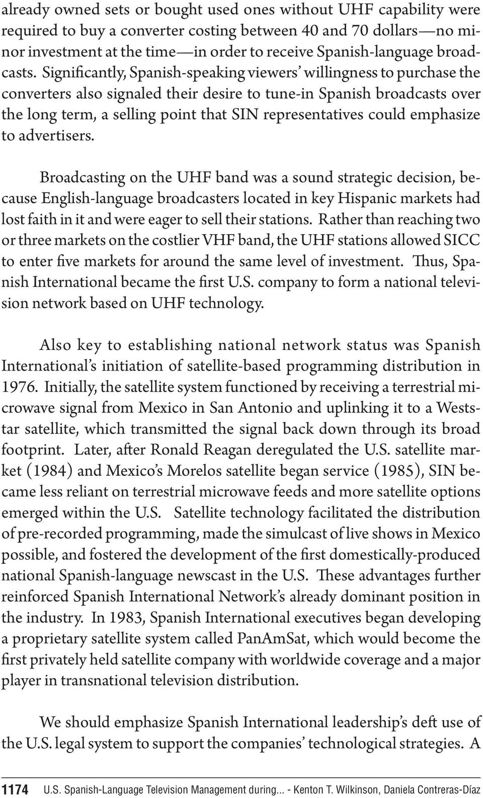 Significantly, Spanish-speaking viewers willingness to purchase the converters also signaled their desire to tune-in Spanish broadcasts over the long term, a selling point that SIN representatives