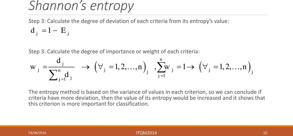 entropy method is based on the variance of values in each criterion, so we can conclude if criteria have more deviation, then