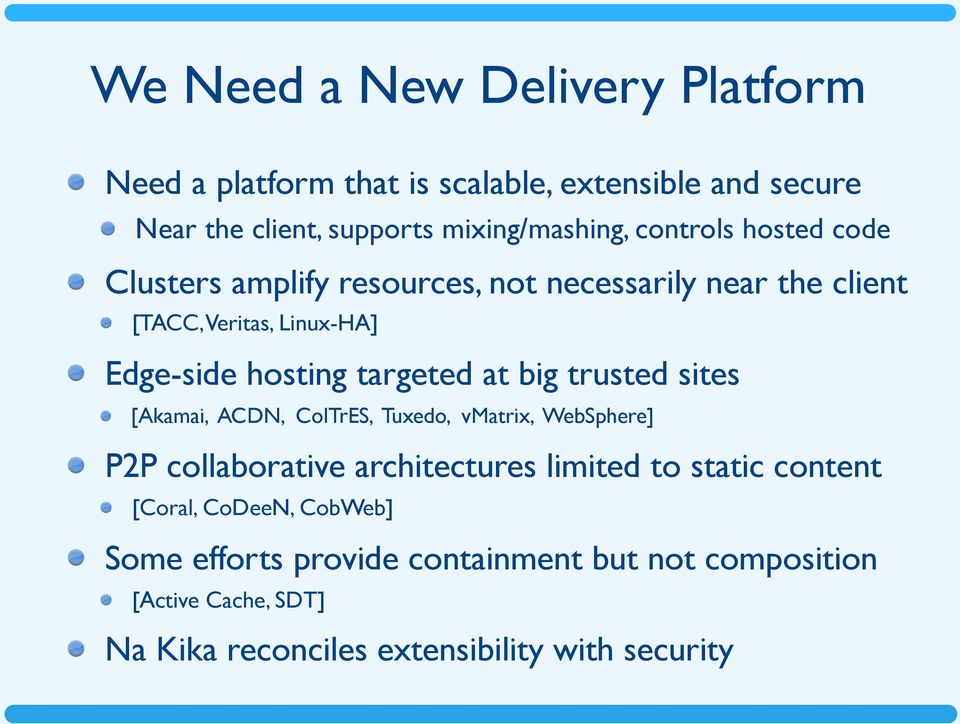 at big trusted sites [Akamai, ACDN, ColTrES, Tuxedo, vmatrix, WebSphere] P2P collaborative architectures limited to static content