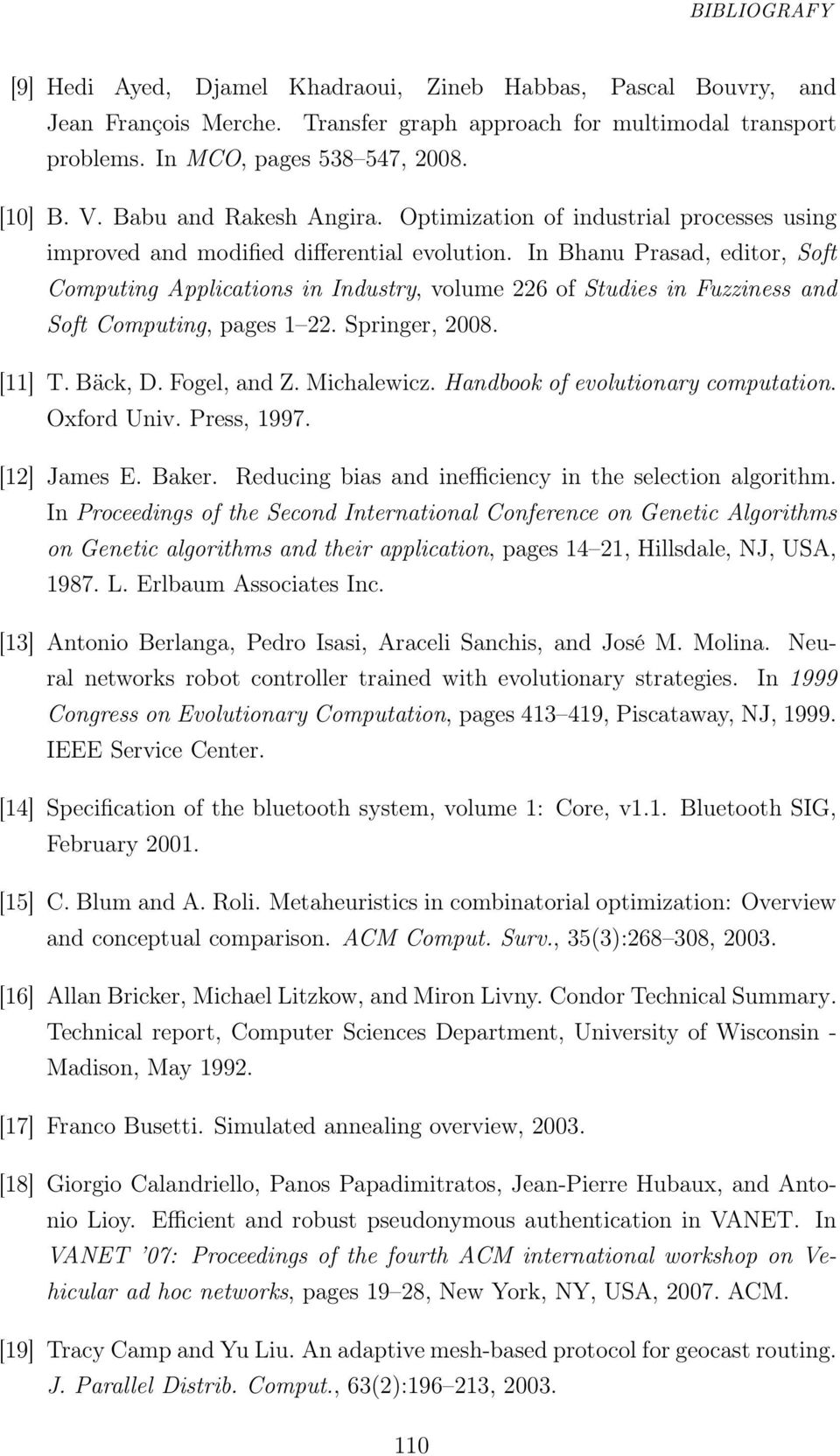 In Bhanu Prasad, editor, Soft Computing Applications in Industry, volume 226 of Studies in Fuzziness and Soft Computing, pages 1 22. Springer, 2008. [11] T. Bäck, D. Fogel, and Z. Michalewicz.