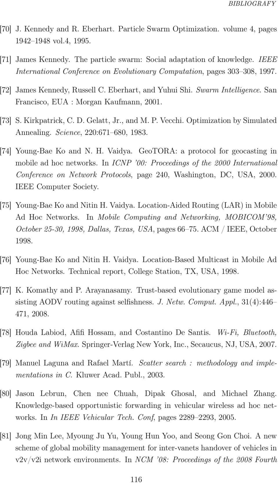 [73] S. Kirkpatrick, C. D. Gelatt, Jr., and M. P. Vecchi. Optimization by Simulated Annealing. Science, 220:671 680, 1983. [74] Young-Bae Ko and N. H. Vaidya.