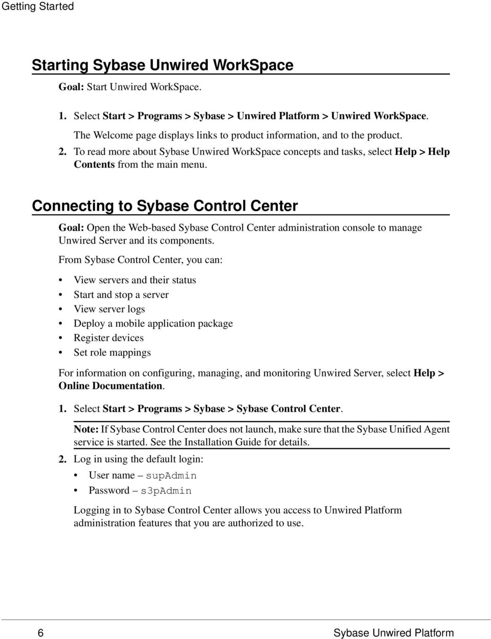 Connecting to Sybase Control Center Goal: Open the Web-based Sybase Control Center administration console to manage Unwired Server and its components.
