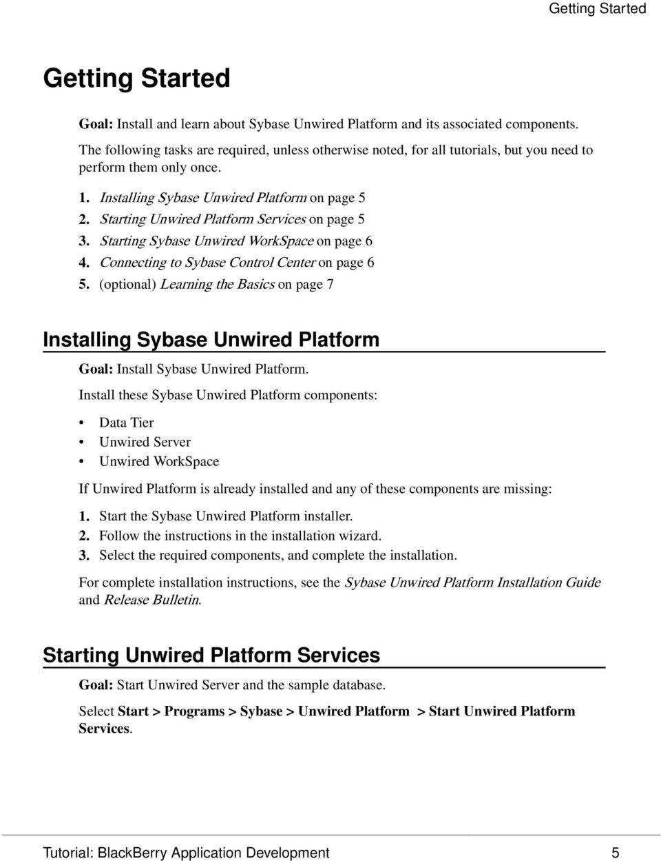 Starting Unwired Platform Services on page 5 3. Starting Sybase Unwired WorkSpace on page 6 4. Connecting to Sybase Control Center on page 6 5.