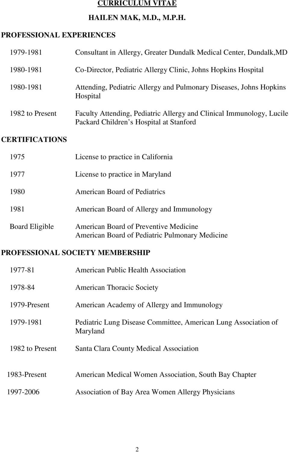 Stanford CERTIFICATIONS 1975 License to practice in California 1977 License to practice in Maryland 1980 American Board of Pediatrics 1981 American Board of Allergy and Immunology Board Eligible