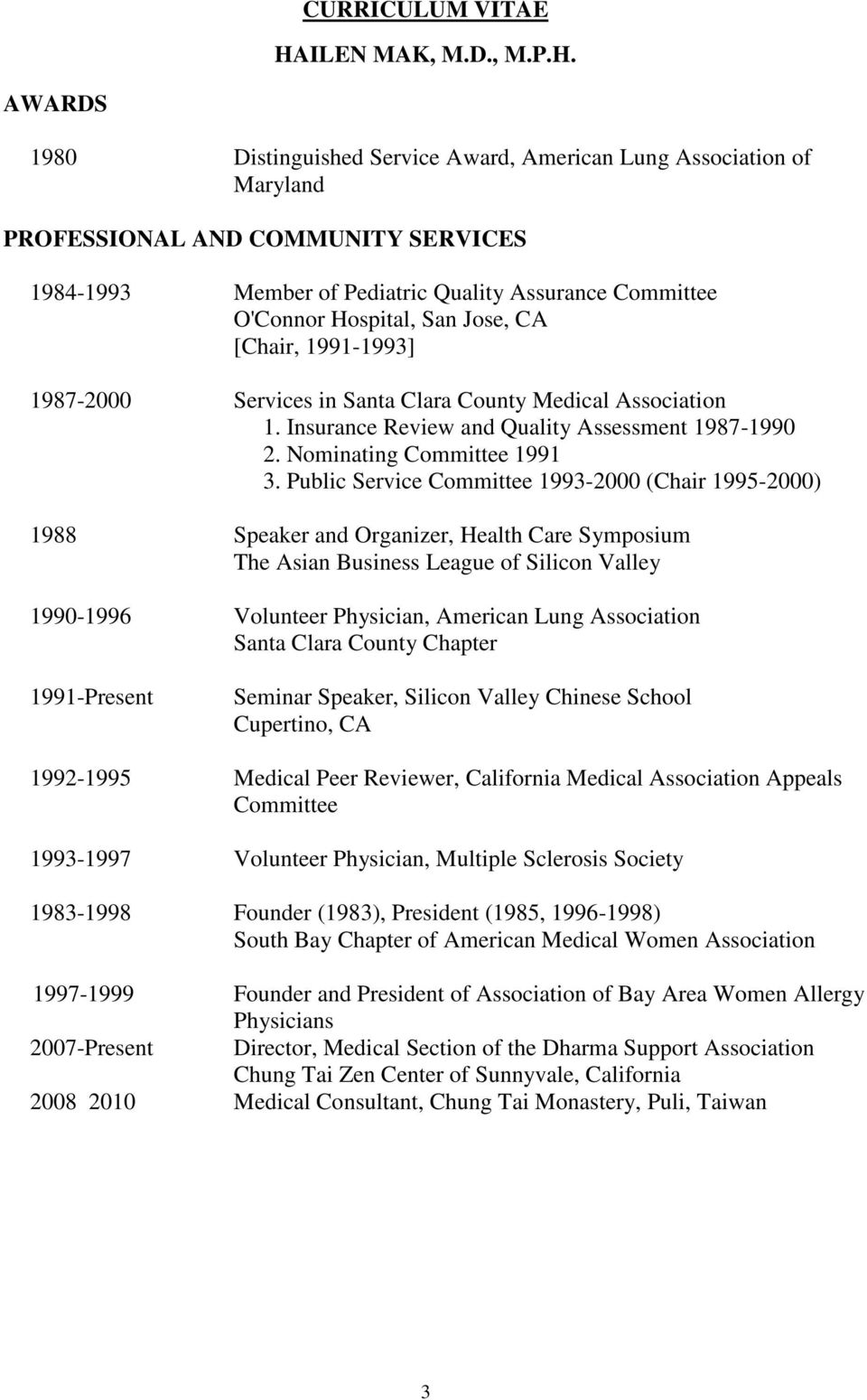 Public Service Committee 1993-2000 (Chair 1995-2000) 1988 Speaker and Organizer, Health Care Symposium The Asian Business League of Silicon Valley 1990-1996 Volunteer Physician, American Lung
