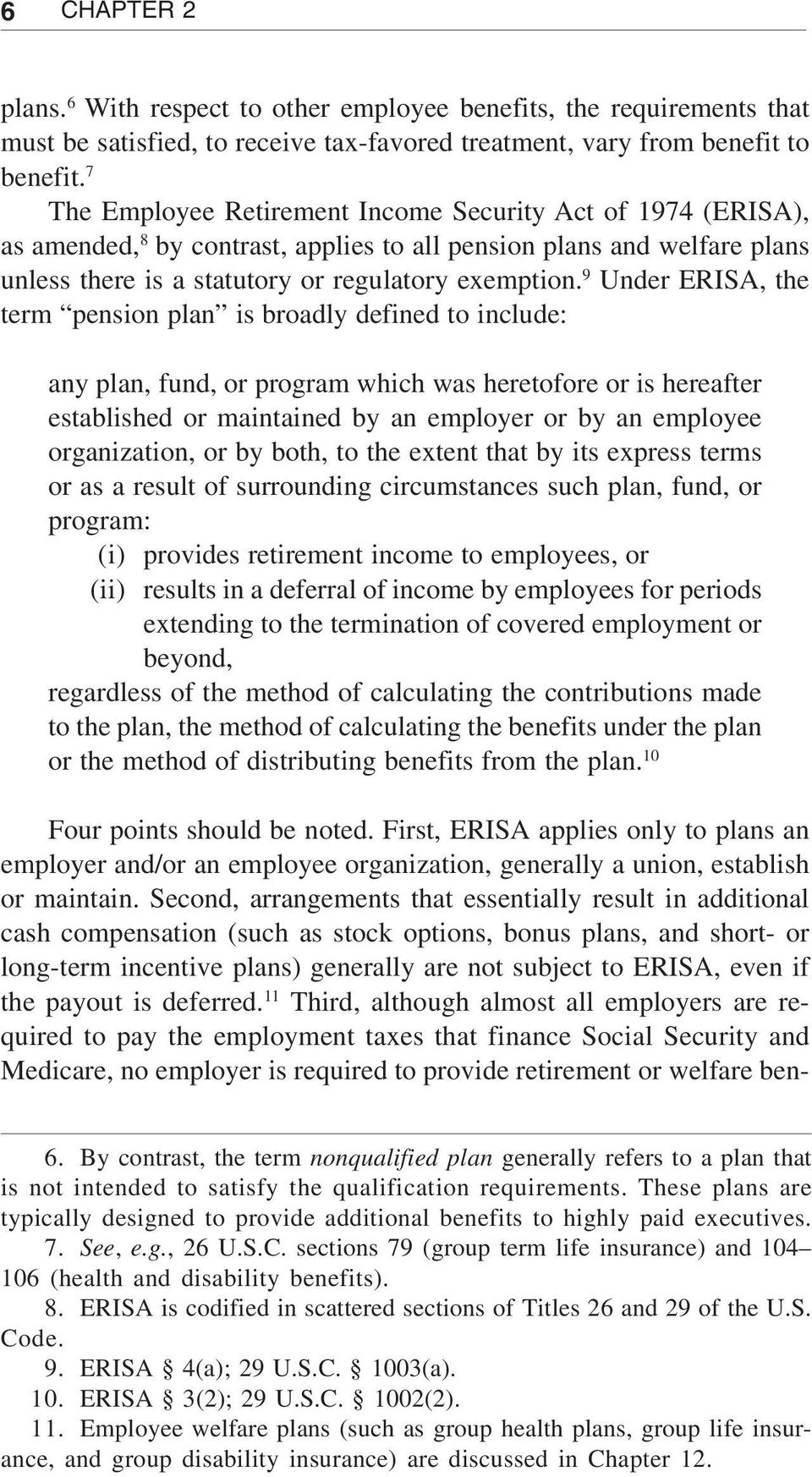 9 Under ERISA, the term pension plan is broadly defined to include: any plan, fund, or program which was heretofore or is hereafter established or maintained by an employer or by an employee