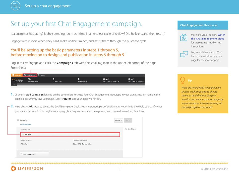 You ll be setting up the basic parameters in steps 1 through 5, before moving on to design and publication in steps 6 through 9 Log in to LiveEngage and click the Campaigns tab with the small tag