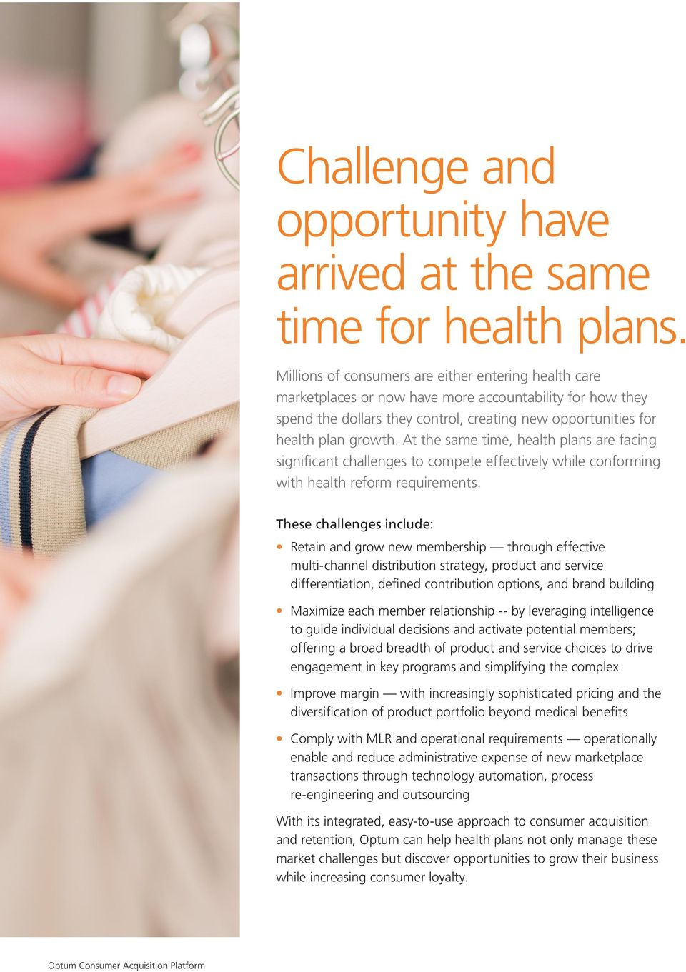 At the same time, health plans are facing significant challenges to compete effectively while conforming with health reform requirements.