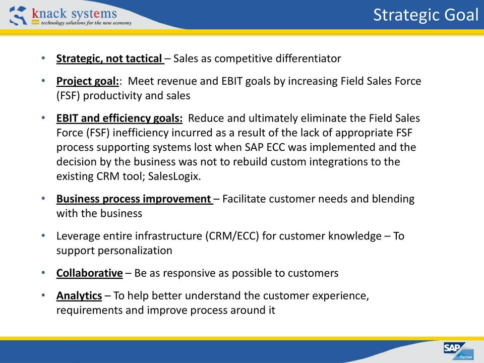 the decision by the business was not to rebuild custom integrations to the existing CRM tool; SalesLogix.