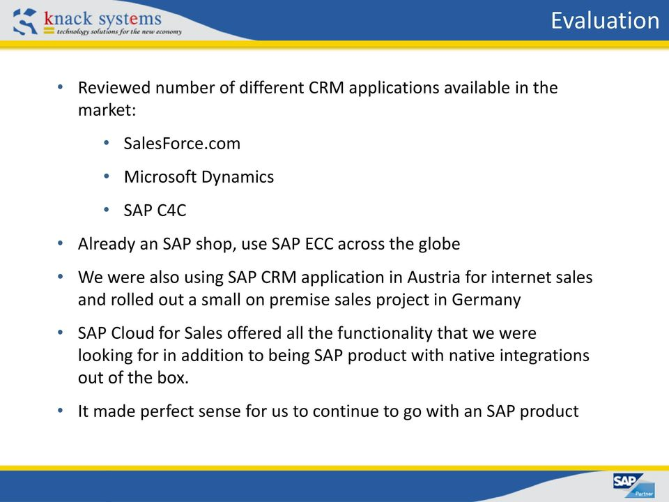 Austria for internet sales and rolled out a small on premise sales project in Germany SAP Cloud for Sales offered all the