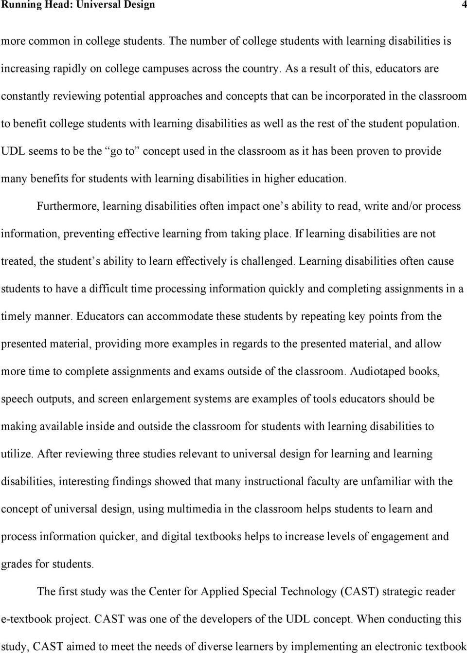 the rest of the student population. UDL seems to be the go to concept used in the classroom as it has been proven to provide many benefits for students with learning disabilities in higher education.