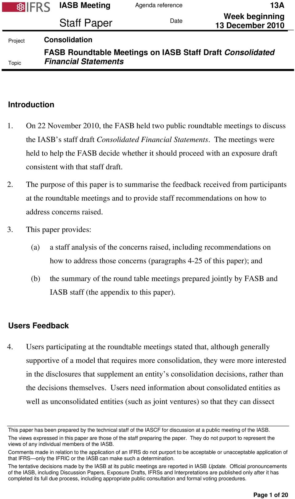 The meetings were held to help the FASB decide whether it should proceed with an exposure draft consistent with that staff draft. 2.