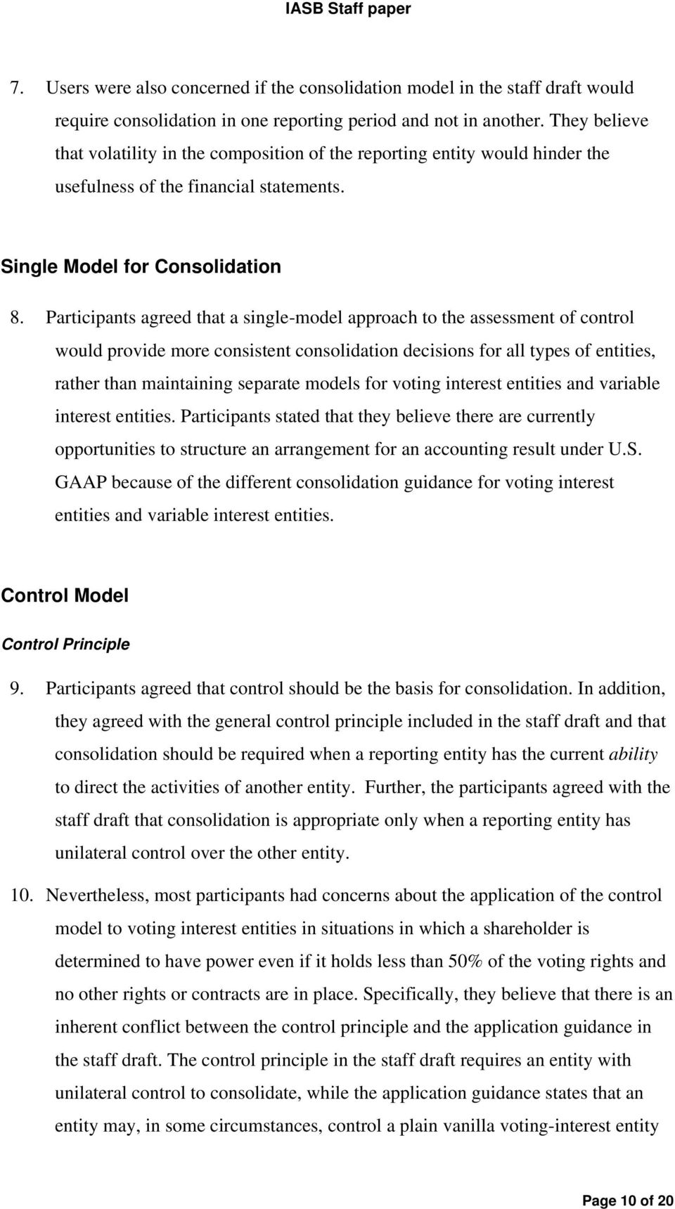 Participants agreed that a single-model approach to the assessment of control would provide more consistent consolidation decisions for all types of entities, rather than maintaining separate models