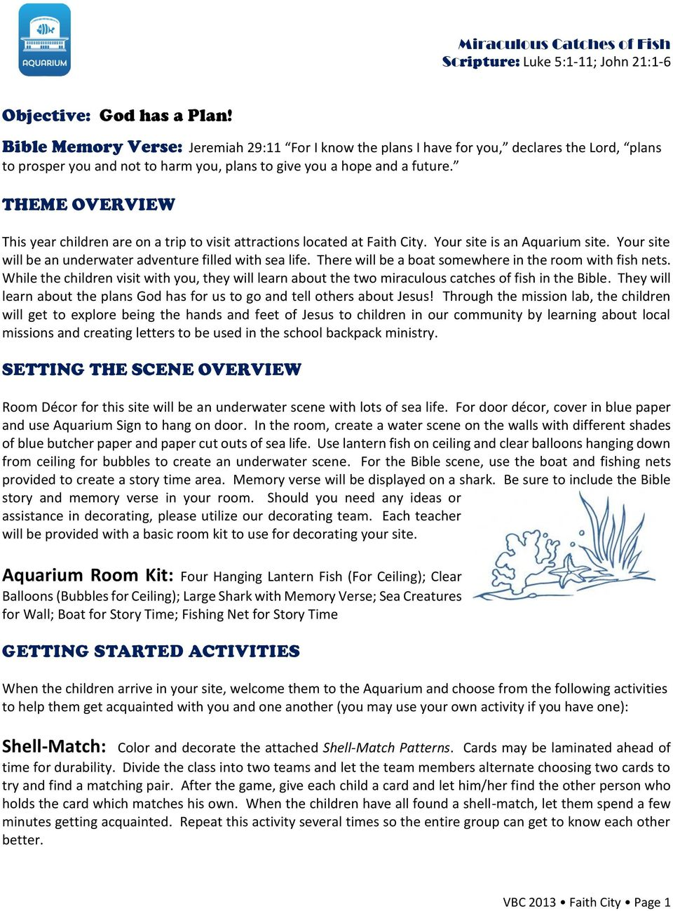 THEME OVERVIEW This year children are on a trip to visit attractions located at Faith City. Your site is an Aquarium site. Your site will be an underwater adventure filled with sea life.