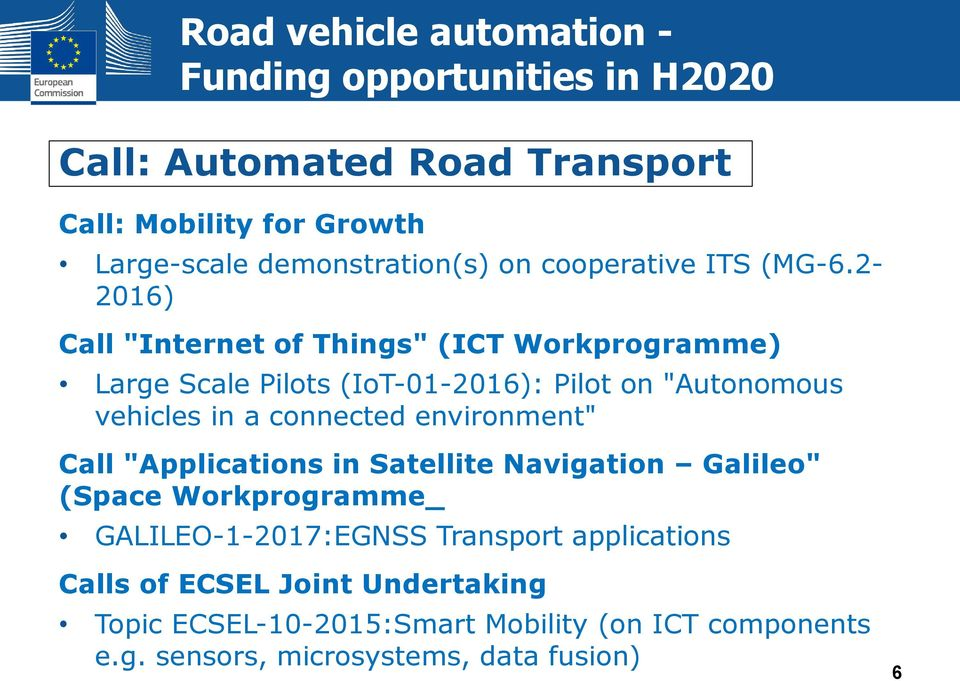 "2-2016) Call ""Internet of Things"" (ICT Workprogramme) Large Scale Pilots (IoT-01-2016): Pilot on ""Autonomous vehicles in a connected"