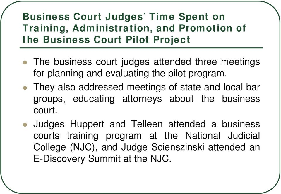 They also addressed meetings of state and local bar groups, educating attorneys about the business court.